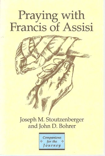Praying with Francis of Assisi (Companions for the Journey): Stoutzenberger, Joseph; Bohrer, John