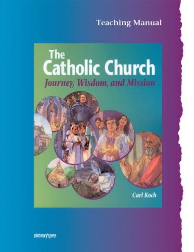 9780884892991: The Catholic Church: Journey, Wisdom, & Mission (Teacher's edition)