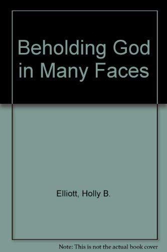 Beholding God in Many Faces: Elliot, Holly Bridges; Bridges, Holly