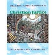 Christian Justice: Sharing God's Goodness (High school: Ahlers, Julia, Wilt,