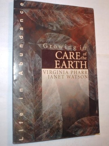 Growing in Care of the Earth (Life in Abundance Series): Pharr, Virginia; Watson, Janet