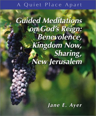 Guided Meditations on God's Justice and Reign: Benevolence, Kingdom Now, Sharing New Jerusalem...