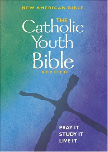 Catholic Youth Bible : New American Bible Including the Revised Psalms and the Revised New Testament
