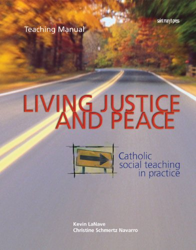 Living Justice and Peace: Catholic Social Teaching in Practice (Teacher's Edition): LaNave, ...