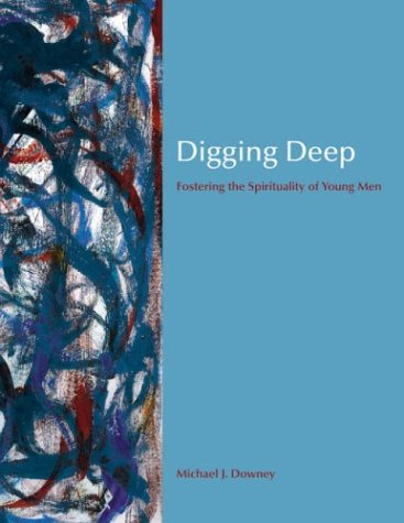 Digging Deep: Fostering the Spirituality of Young Men: Downey, Michael J.