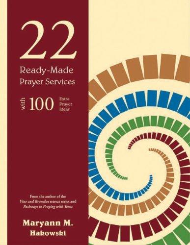 22 Ready-Made Prayer Services: With 100 Extra Prayer Ideas: Hakowski, Maryann