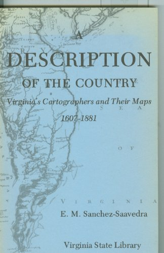 A Description of the Country: Virginia's Cartographers and Their Maps, 1607-1881: ...