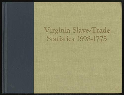 Virginia Slave-Trade Statistics 1698-1775: Walter Minchinton; Celia King; Editor-Peter Waite
