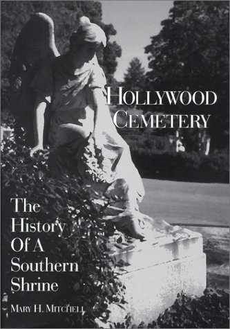 Hollywood Cemetery: The History of a Southern Shrine