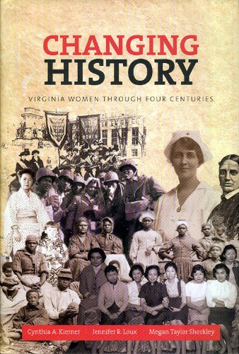 Changing History : Virginia Women Through Four: Jennifer R. Loux;