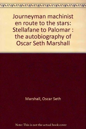 journeyman machinist en route to the stars stellafane to palomar: marshall,oscar seth