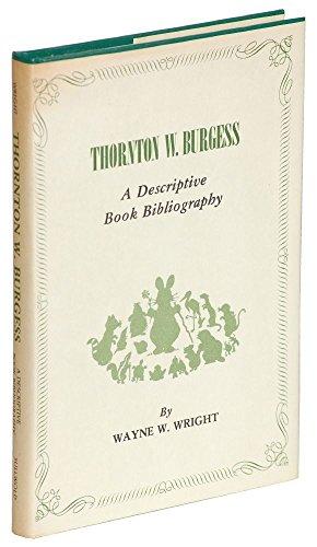 Thornton W. Burgess, a Descriptive Book Bibliography: Wright, Wayne W.