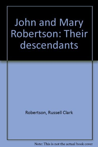 The Robertson Family History - John and Mary Robertson: Their Descendants