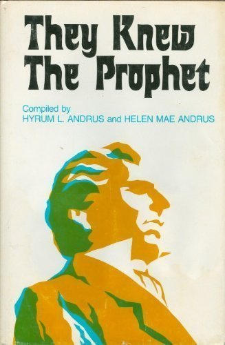 They Knew the Prophet: Hyrum l. Andrus and Helen Mae Andrus