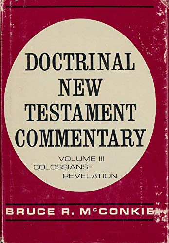 Doctrinal New Testament Commentary, Vol. 3: Colossians - Revelation: McConkie, Bruce R.