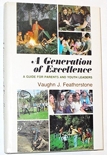 A generation of excellence: A guide for parents and youth leaders: Featherstone, Vaughn J