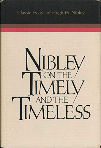 9780884943389: Nibley on the Timely and the Timeless: Classic Essays of Hugh W. Nibley