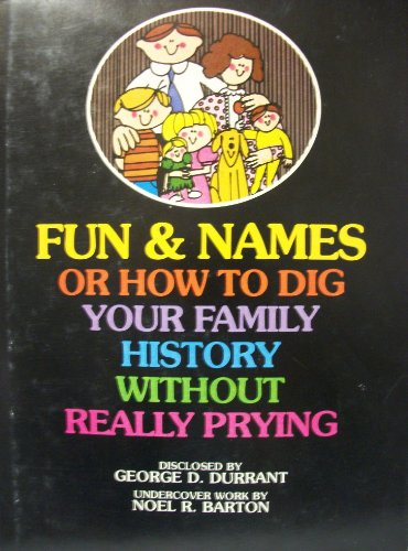 Fun & Names Or How to Dig Your Family History Without Really Prying (0884943925) by George D Durrant