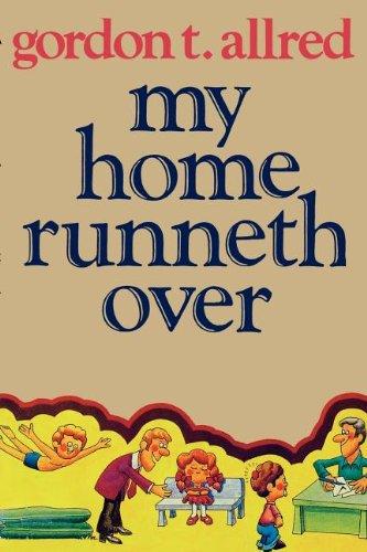 My home runneth over: Allred, Gordon T.