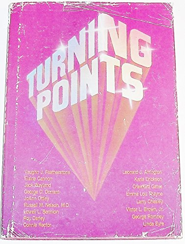 Turning points (0884944360) by Vaughn J. Featherstone; Elaine Cannon; Jack Weyland; George D. Durrant; JoAnn Ottley; Russell M. Nelson; Lowell L. Bennion; Roy Darley; Connie...