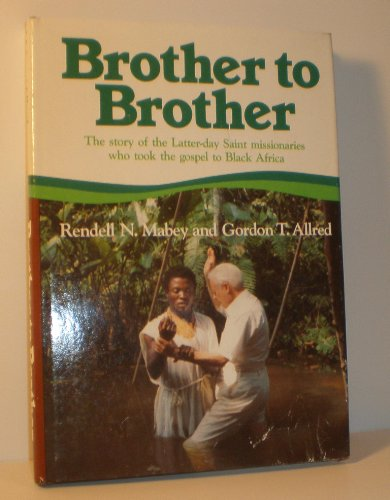 Brother to Brother : The Story of: Rendell N. Mabey;