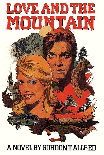 Love and the Mountain : A Novel: Gordon T. Allred