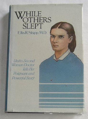 While Others Slept: Autobiography and Journal of Ellis Reynolds Shipp: Shipp, Ellis Reynolds