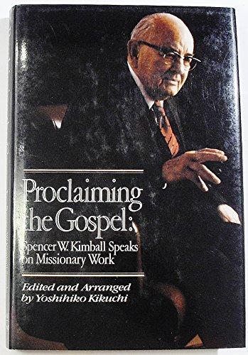 Proclaiming the Gospel: Spencer W. Kimball Speaks: Kimball, Spencer W