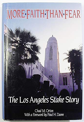 More Faith Than Fear: The Los Angeles Stake Story: Chad M. Orton