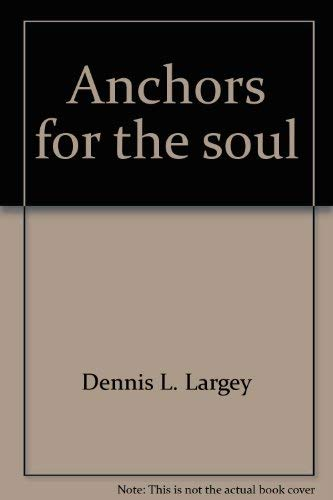 Anchors for the Soul: Dennis L. Largey