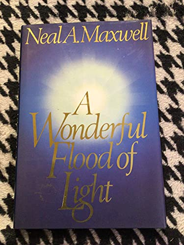 A Wonderful Flood of Light (0884947289) by Neal A. Maxwell