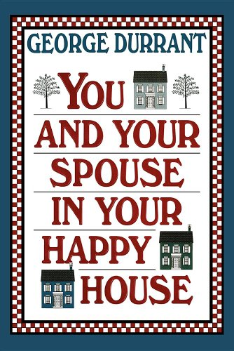 You and Your Spouse in Your Happy House (0884948447) by George D. Durrant