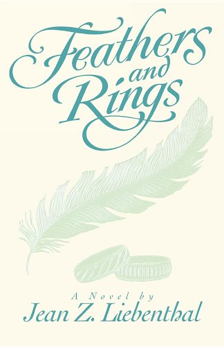 Feathers and rings: A novel: Liebenthal, Jean Z