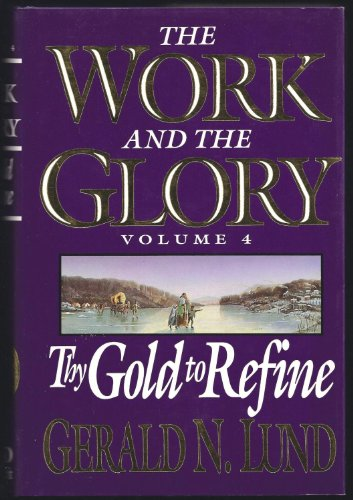 9780884948933: Thy Gold to Refine (Work and the Glory, Volume 4)