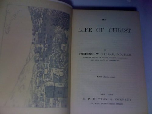 The Life of Christ: F. W. Farrar