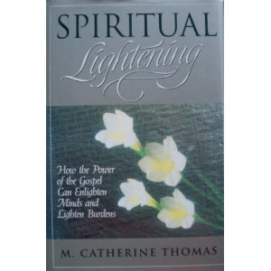 9780884949824: Spiritual Lightening: How the Power of the Gospel Can Enlighten Minds and Lighten Burdens