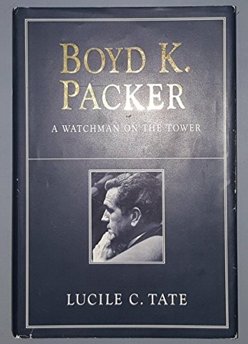 Boyd K. Packer: A Watchman on the Tower: Tate, Lucile C.