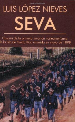 9780884951940: Seva - Historia de la Primera Invasion Norteamericana de la Isla de Puerto Rico Ocurrida en Mayo de 1898