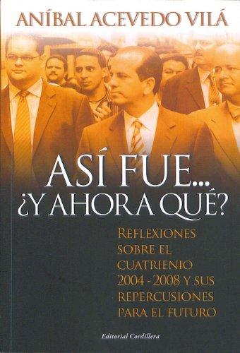 9780884952138: Asi Fue... Â¿Y Ahora Que? Reflexiones sobre el cuatrenio 2004-2008 y sus repercusiones para el futuro (Spanish Edition)