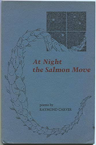 At Night the Salmon Move: Poems: Carver, Raymond