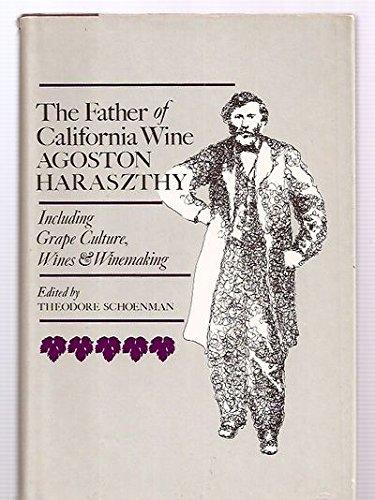 FATHER OF CALIFORNIA WINE: AGOSTON HARASZTHY. Including: Schoenman, Theodore