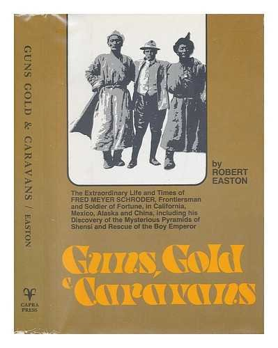 9780884961222: Guns, Gold, and Caravans: The Extraordinary Life and Times of Fred Meyer Schroder