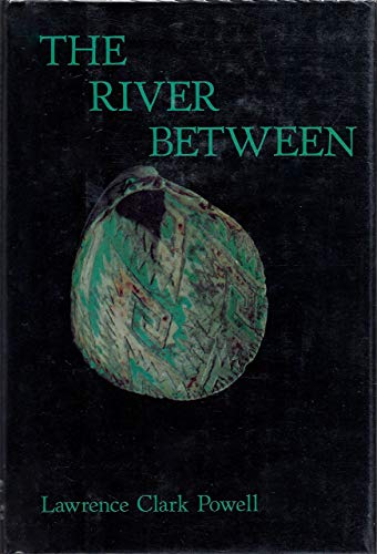 THE RIVER BETWEEN.: Powell, Lawrence Clark.