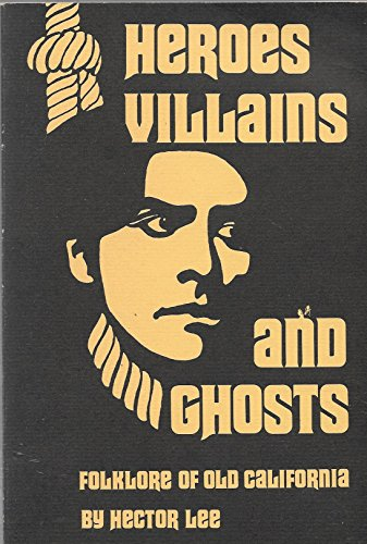 9780884962236: Heroes, Villains, and Ghosts: Folklore of Old California