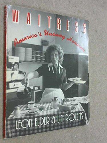 Waitress : America's Unsung Heroine: Elder, Leon; Rolens, Lin