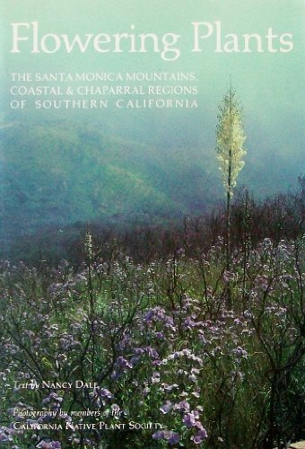 Flowering Plants: The Santa Monica Mountains, Coastal and Chaparral Regions of Southern California:...
