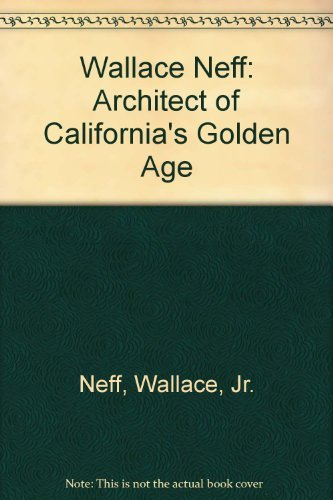 Wallace Neff: Architect of California's Golden Age: Neff, Wallace; Neff, Wallace Jr.; Clark, ...