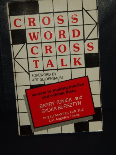 Crossword Crosstalk: Secrets of Making Puzzles and Solving Them: Tunick, Barry, Bursztyn, Sylvia