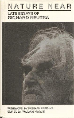 Nature Near: The Late Essays of Richard Neutra: Neutra, Richard