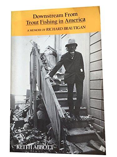Downstream from Trout Fishing in America : Memoir of Richard Brautigan: Abbott, Keith